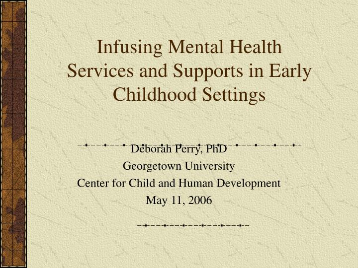 infusing mental health services and supports in early childhood settings n.