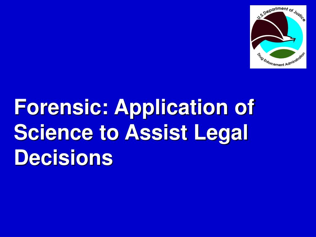Forensic: Application of Science to Assist Legal Decisions