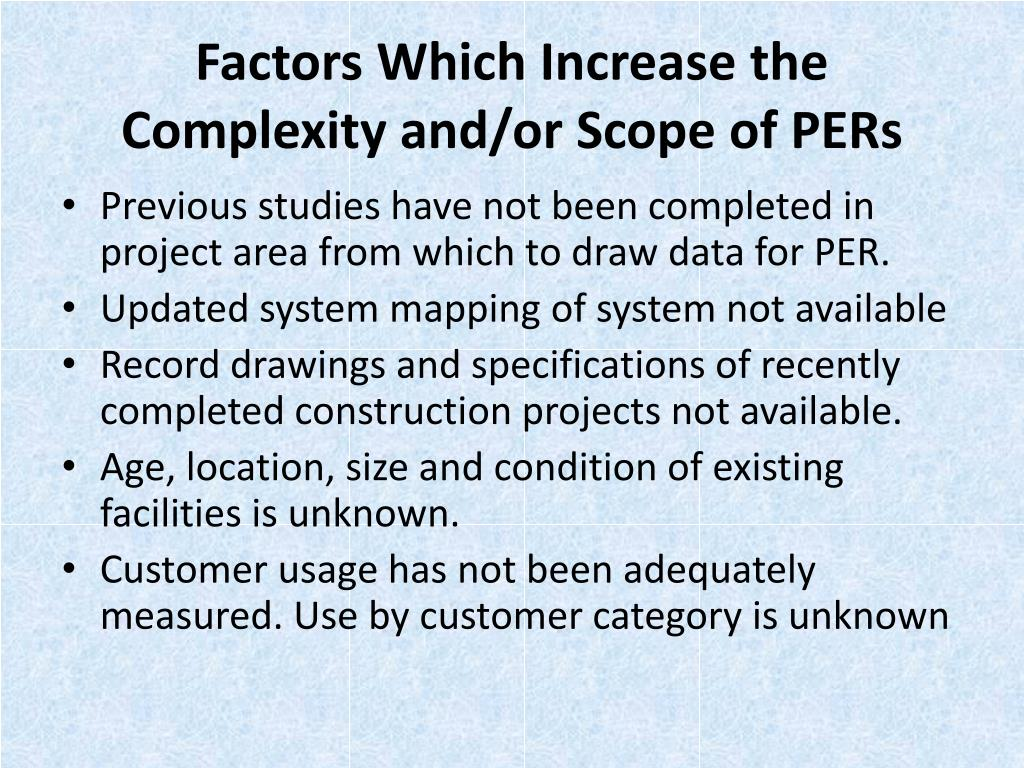 Factors Which Increase the Complexity and/or Scope of PERs