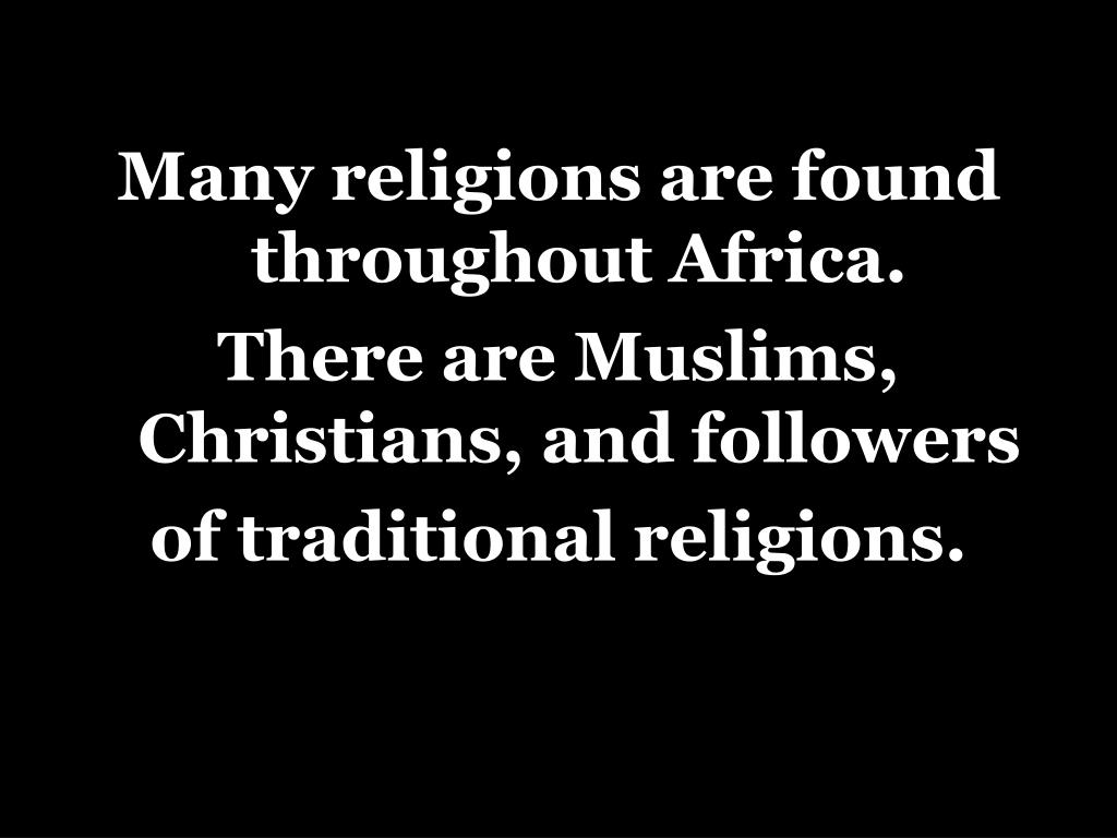 Many religions are found throughout Africa.