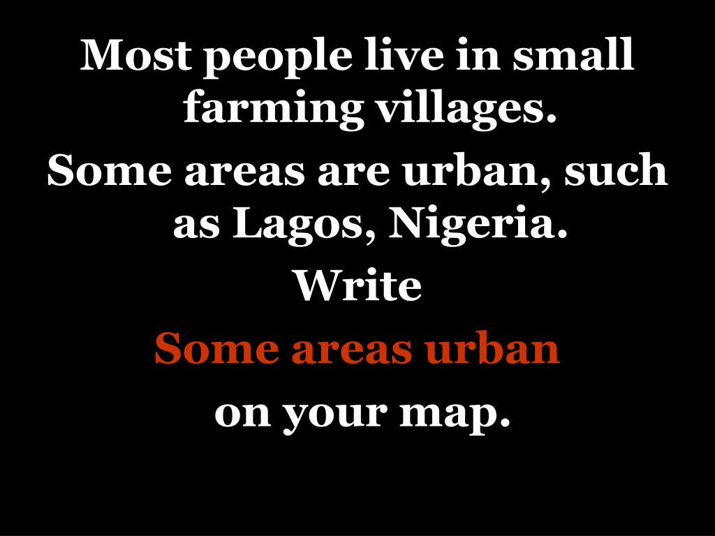 Most people live in small farming villages.