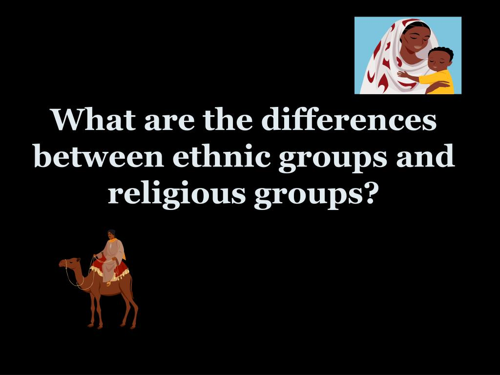 What are the differences between ethnic groups and religious groups?