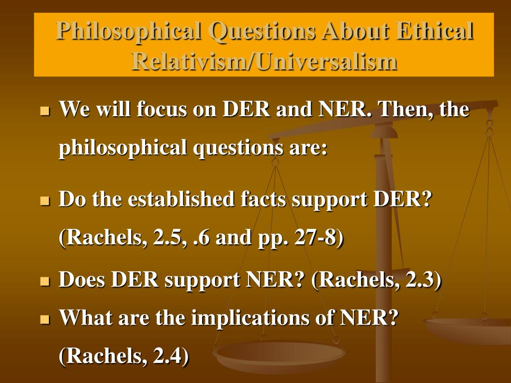 questions on morality and ethical relativism The theories of moral objectivism and ethical relativism each represent different answers to this question moral objectivism.