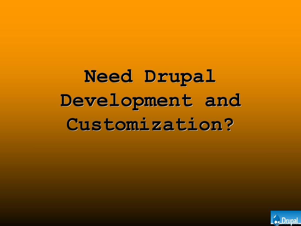 need drupal development and customization l.