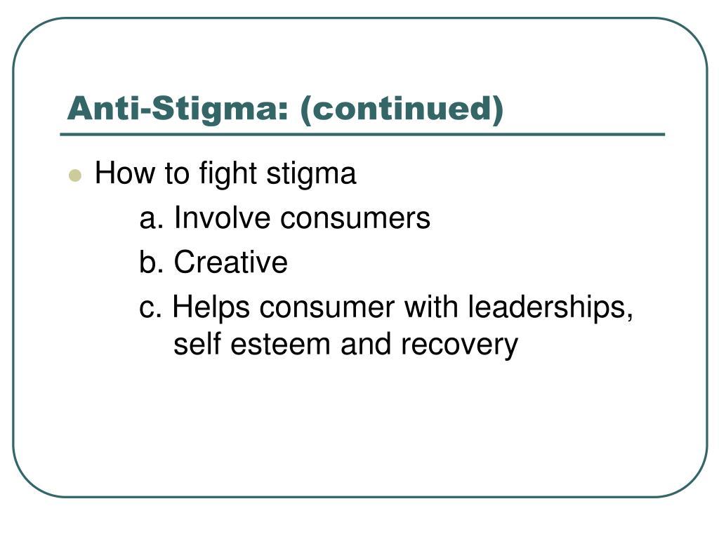 Anti-Stigma: (continued)