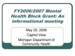 fy2006 2007 mental health block grant an informational meeting