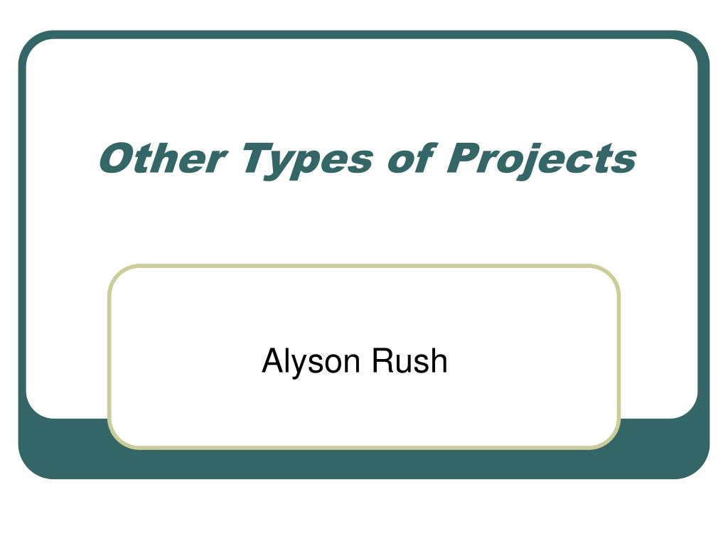 Other Types of Projects