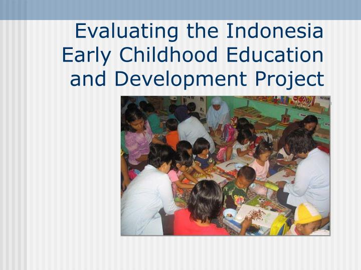 evaluating the indonesia early childhood education and development project n.