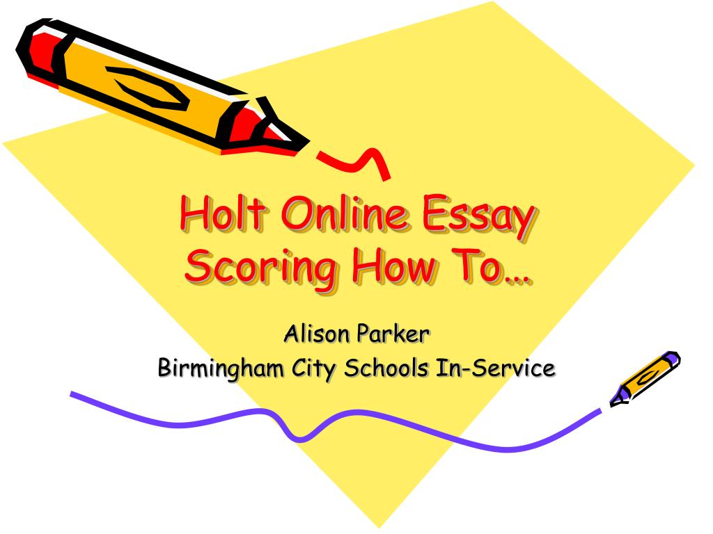 Ppt  Holt Online Essay Scoring How To Powerpoint Presentation  Id  Holt Online Essay Scoring How To L Term Paper Essay also Essays About Health  Essay On High School Experience
