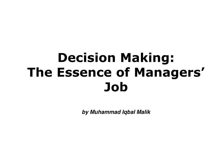 decision making the essence of managers job by muhammad iqbal malik n.