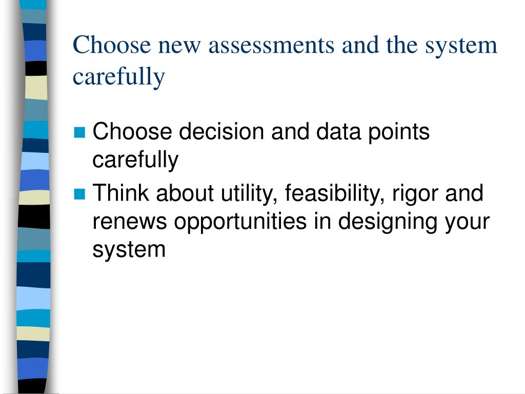 Choose new assessments and the system carefully