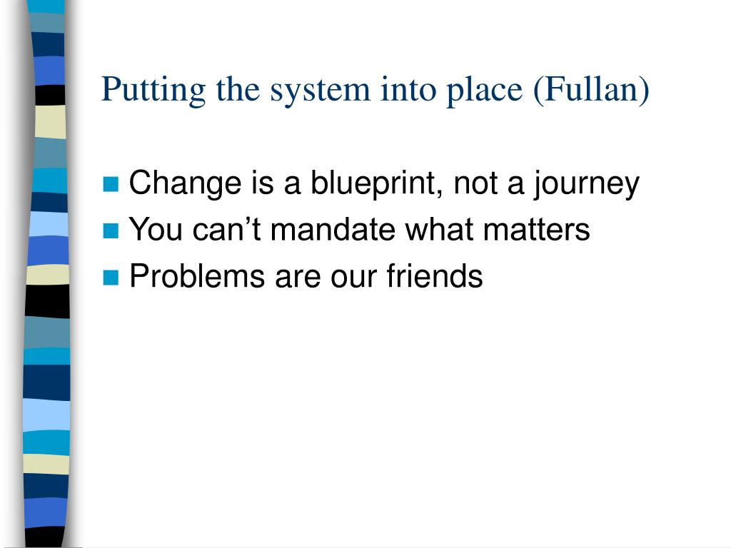Putting the system into place (Fullan)