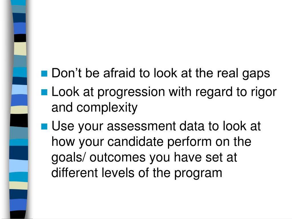 Don't be afraid to look at the real gaps