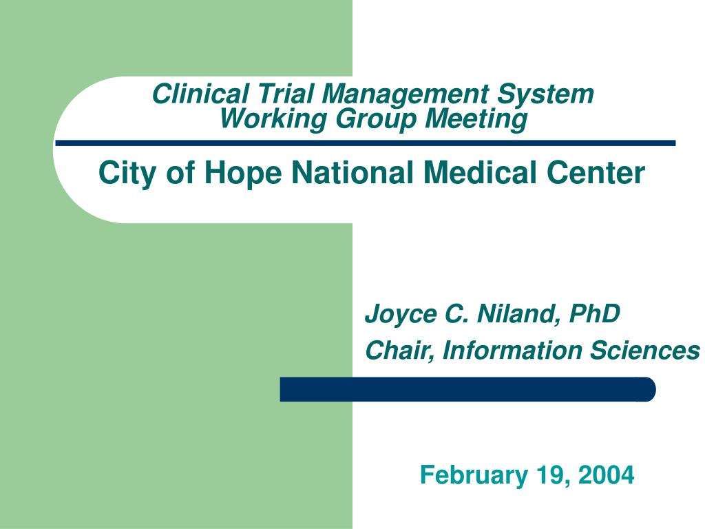 clinical trial management system working group meeting city of hope national medical center l.