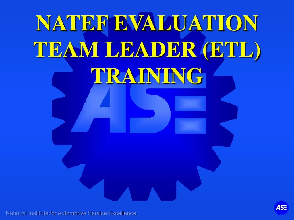 PPT - NATEF EVALUATION TEAM LEADER (ETL) TRAINING PowerPoint