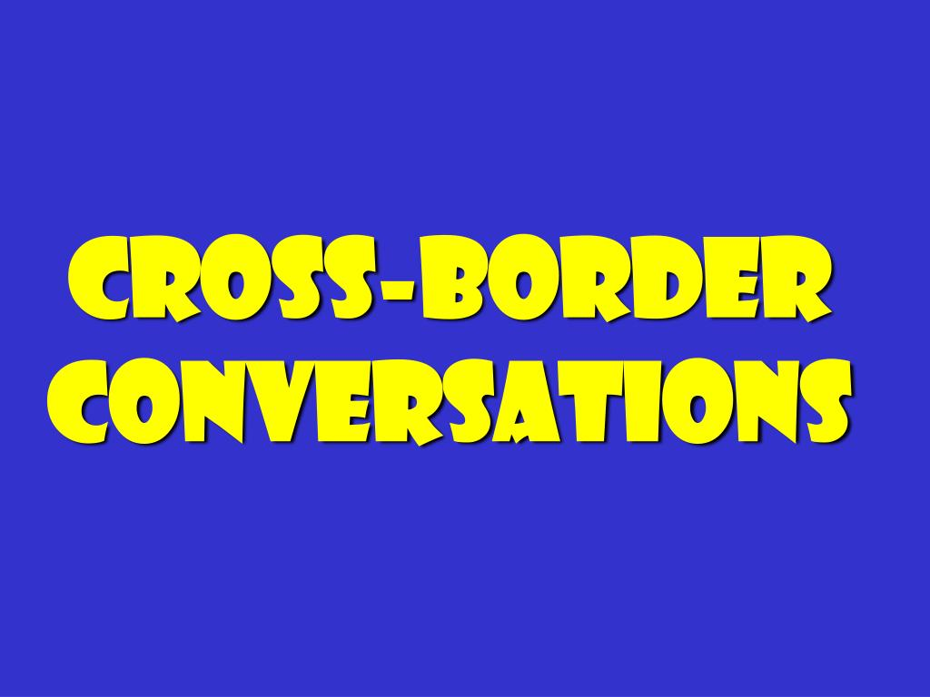 Cross-border Conversations