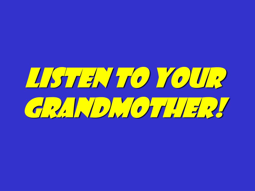 Listen to your grandmother!