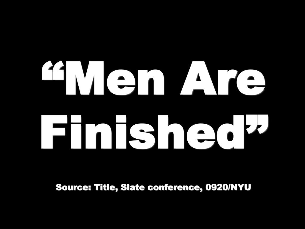 """Men Are Finished"""