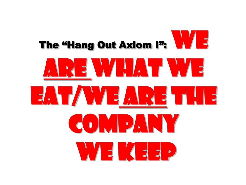 "The ""Hang Out Axiom I"":"