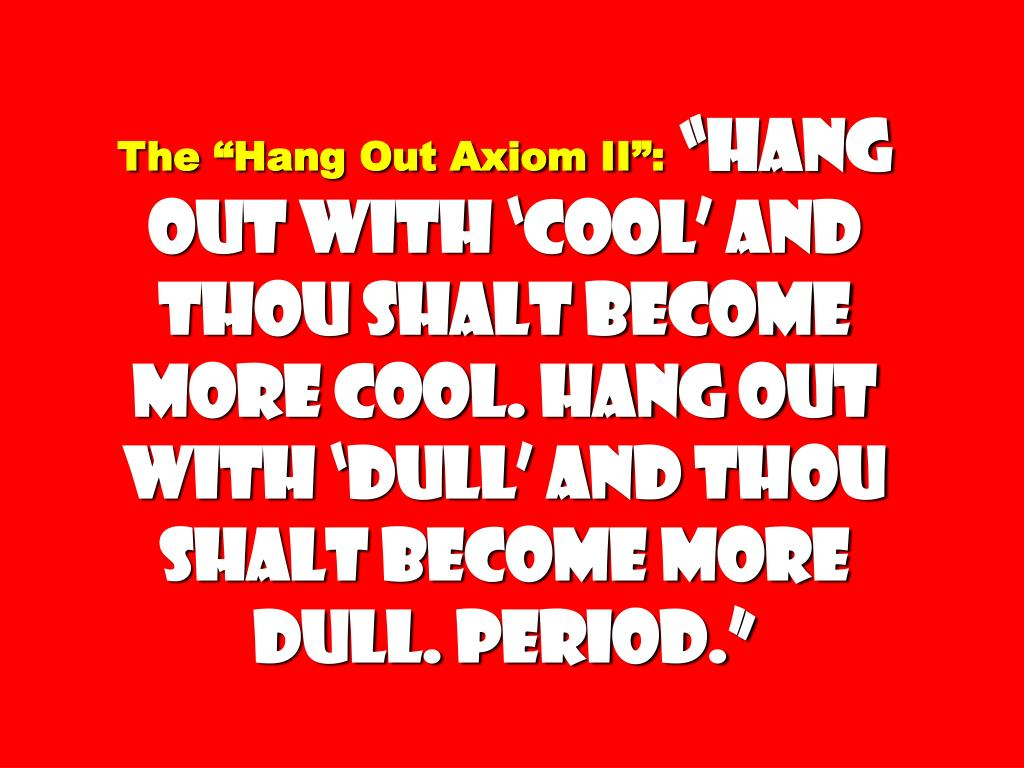 "The ""Hang Out Axiom II"":"