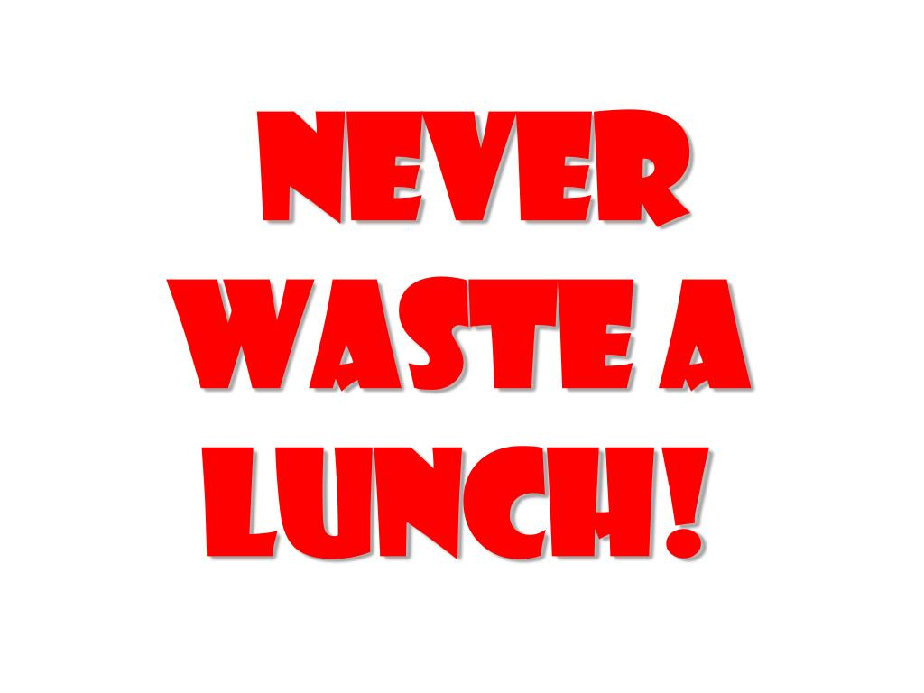 Never waste a lunch!