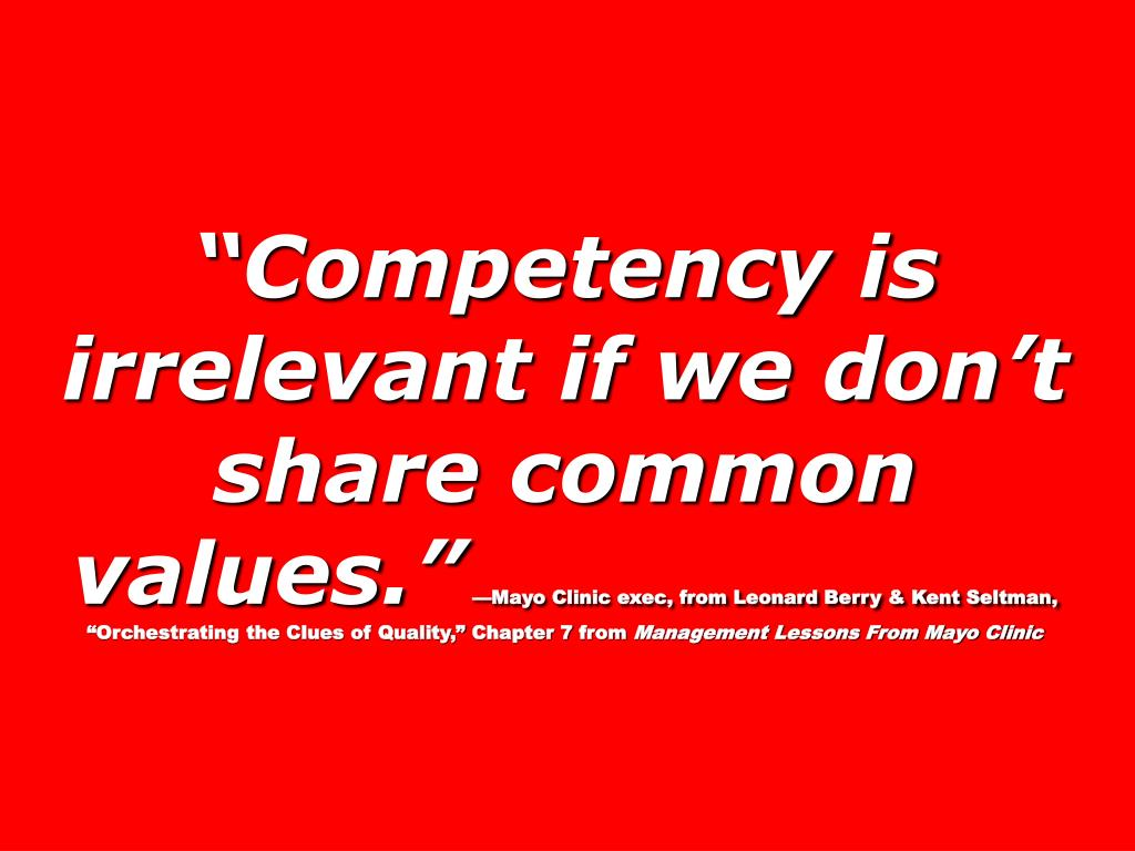 """Competency is irrelevant if we don't share common values."""