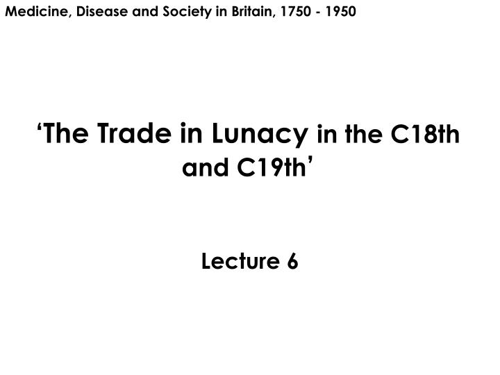 the trade in lunacy in the c18th and c19th n.