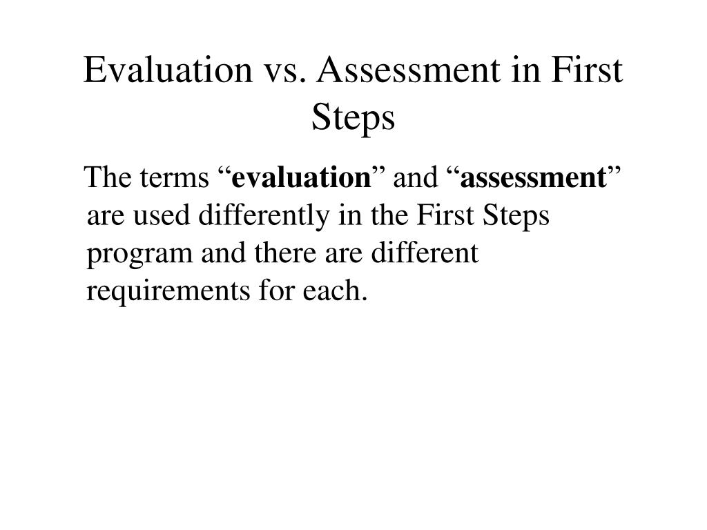 Evaluation vs. Assessment in First Steps