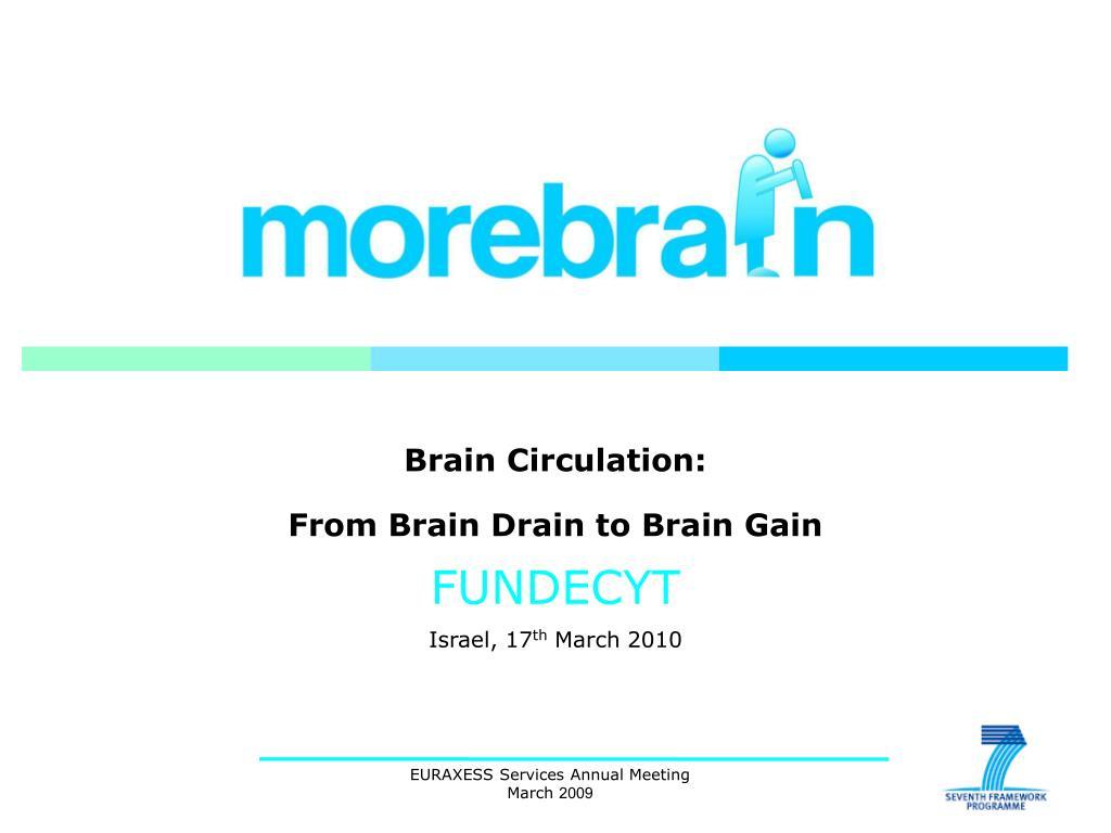 brain circulation from brain drain to brain gain fundecyt israel 17 th march 2010 l.