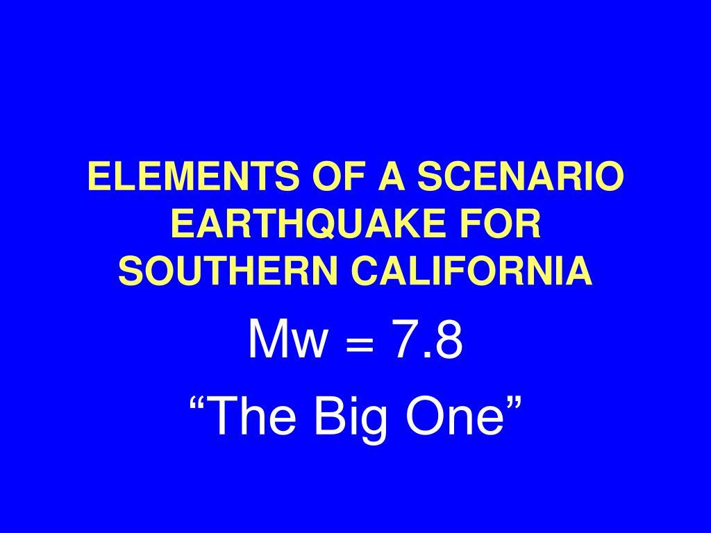ELEMENTS OF A SCENARIO EARTHQUAKE FOR SOUTHERN CALIFORNIA