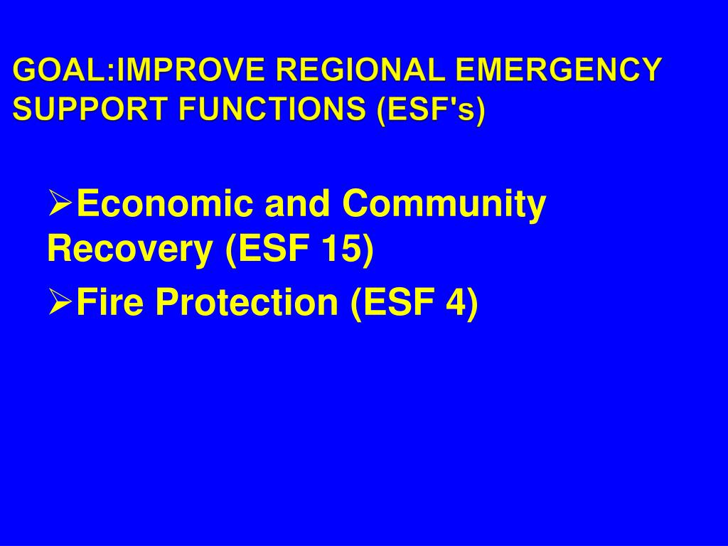 GOAL:IMPROVE REGIONAL EMERGENCY SUPPORT FUNCTIONS (ESF's)