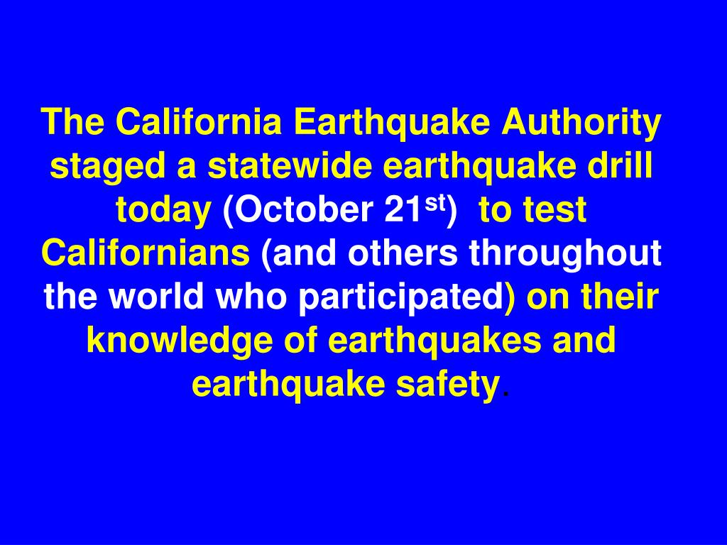 The California Earthquake Authority  staged a statewide earthquake drill today