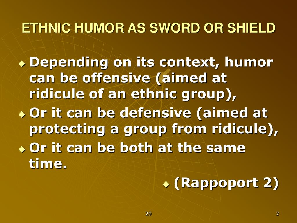 ETHNIC HUMOR AS SWORD OR SHIELD
