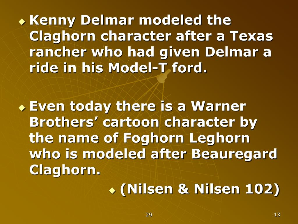 Kenny Delmar modeled the Claghorn character after a Texas rancher who had given Delmar a ride in his Model-T ford.