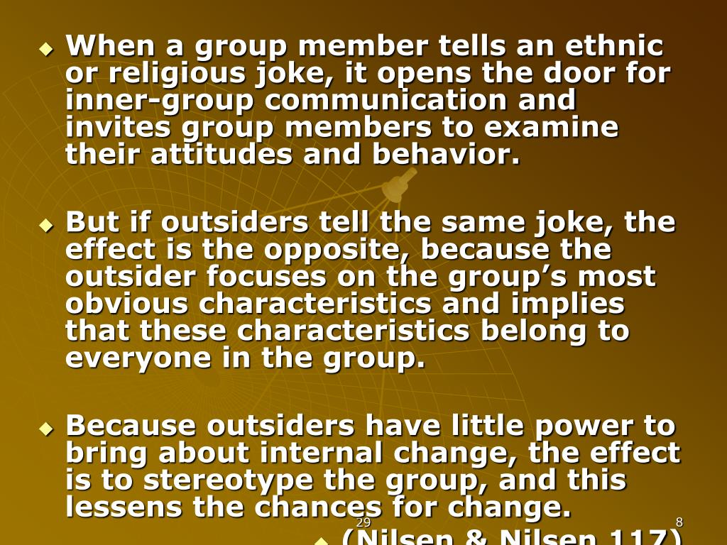 When a group member tells an ethnic or religious joke, it opens the door for inner-group communication and invites group members to examine their attitudes and behavior.