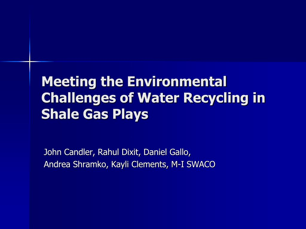 meeting the environmental challenges of water recycling in shale gas plays l.