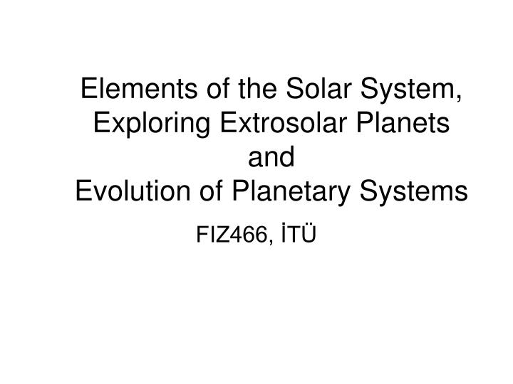 elements of the solar system exploring extrosolar planets and evolution of planetary systems n.