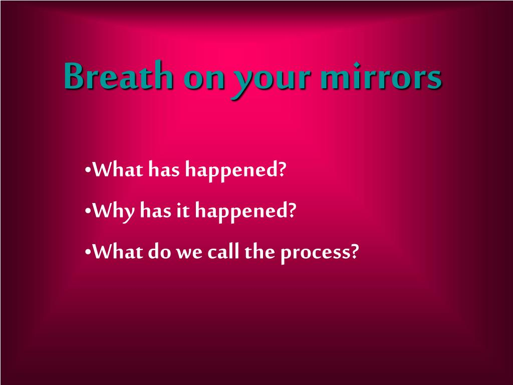 Breath on your mirrors