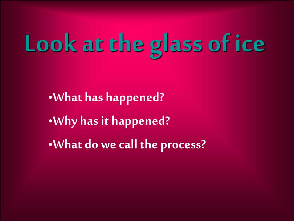 Look at the glass of ice
