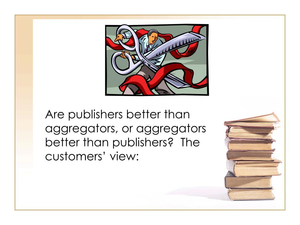 Are publishers better than aggregators, or aggregators better than publishers?  The customers' view: