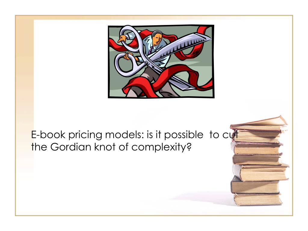 E-book pricing models: is it possible  to cut the Gordian knot of complexity?