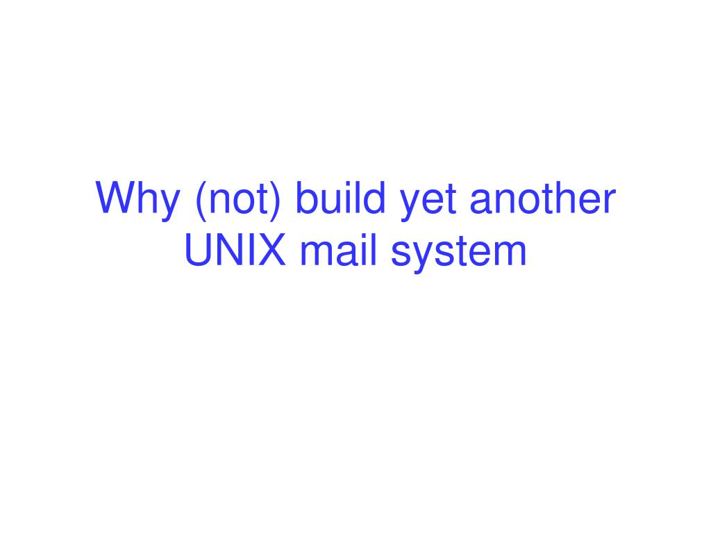 Why (not) build yet another UNIX mail system