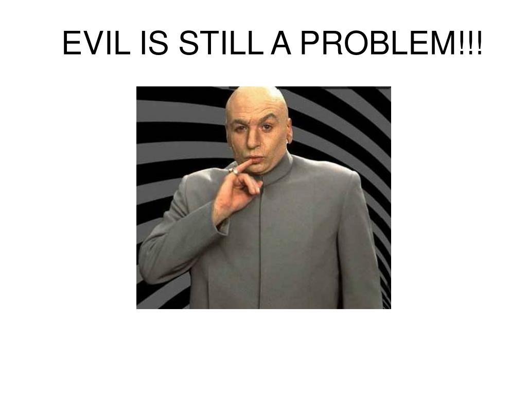 evil is still a problem l.