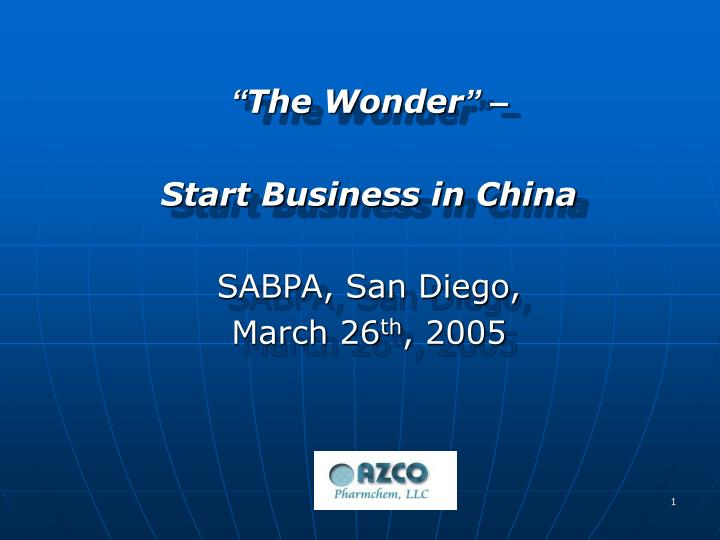 the wonder start business in china sabpa san diego march 26 th 2005 n.