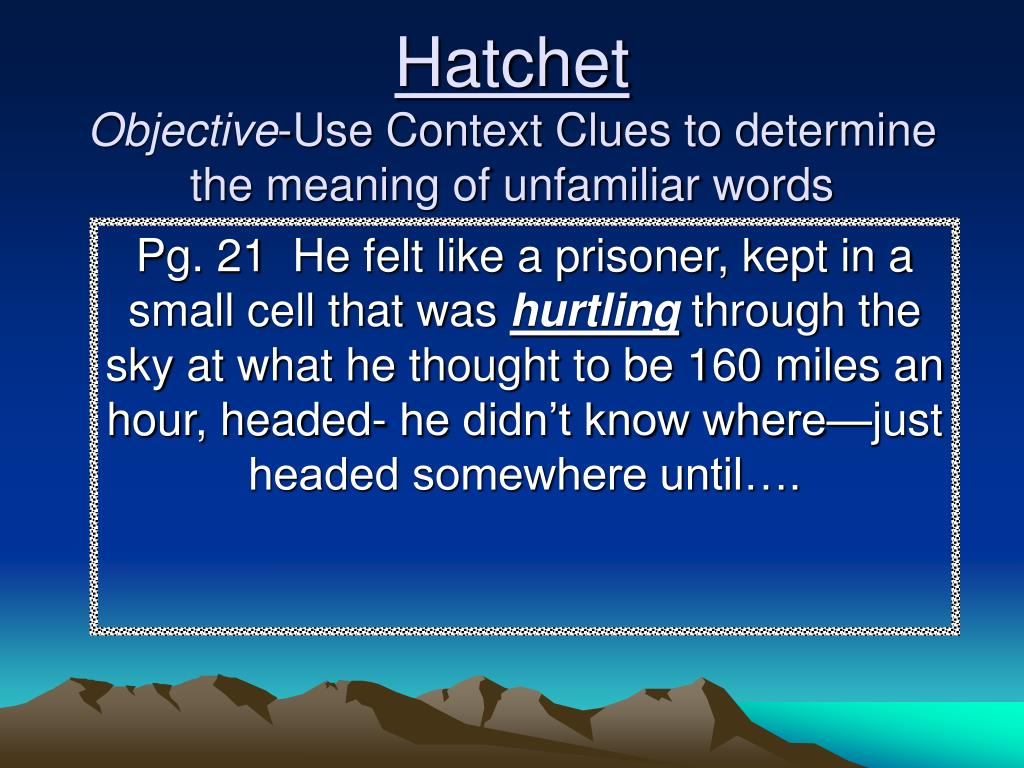 Ppt Hatchet Chapter 1 Objective Use Context Clues To Determine The Meaning Of Unfamiliar Words Powerpoint Presentation Id 312590
