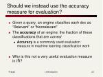 should we instead use the accuracy measure for evaluation