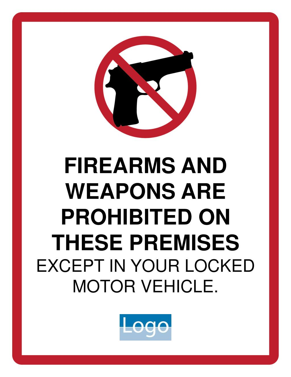 firearms and weapons are prohibited on these premises except in your locked motor vehicle l.