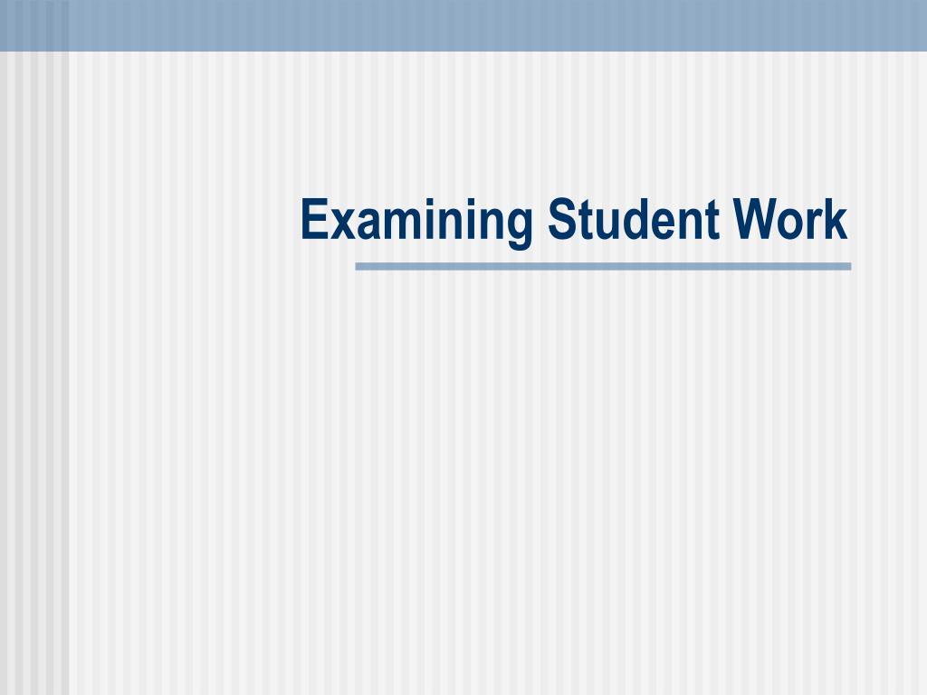 examining student work l.