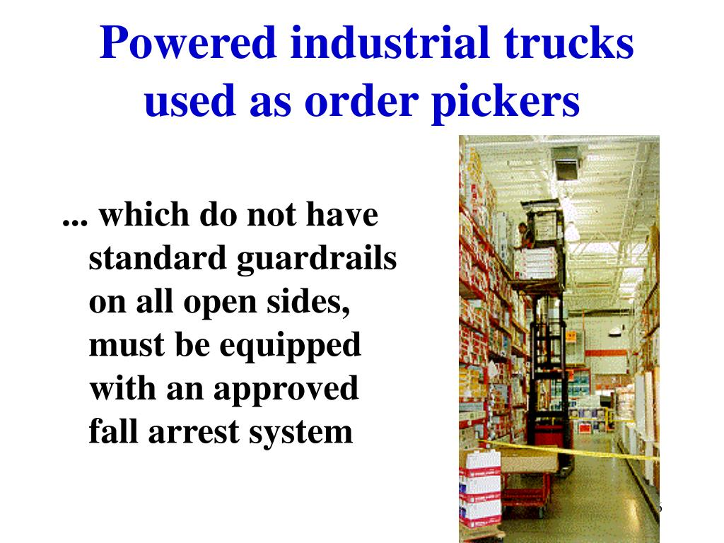 Powered industrial trucks used as order pickers