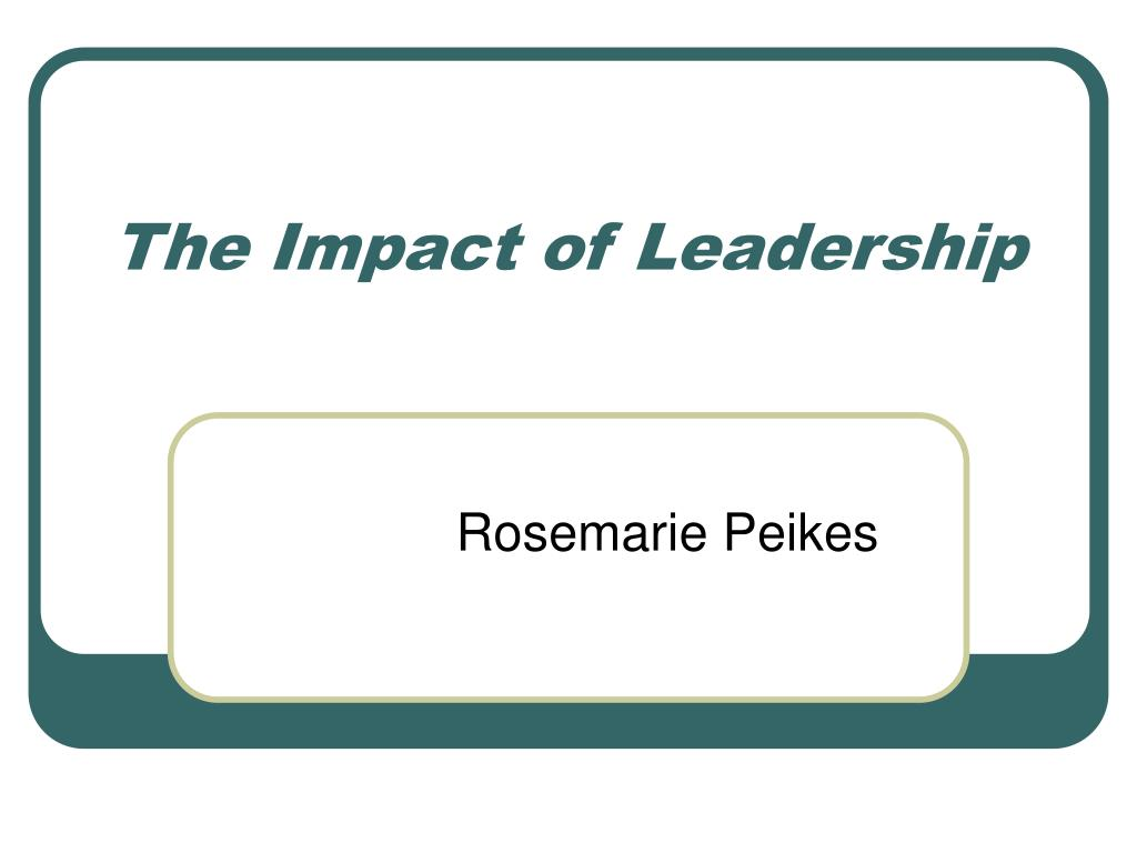 the impact of leadership l.